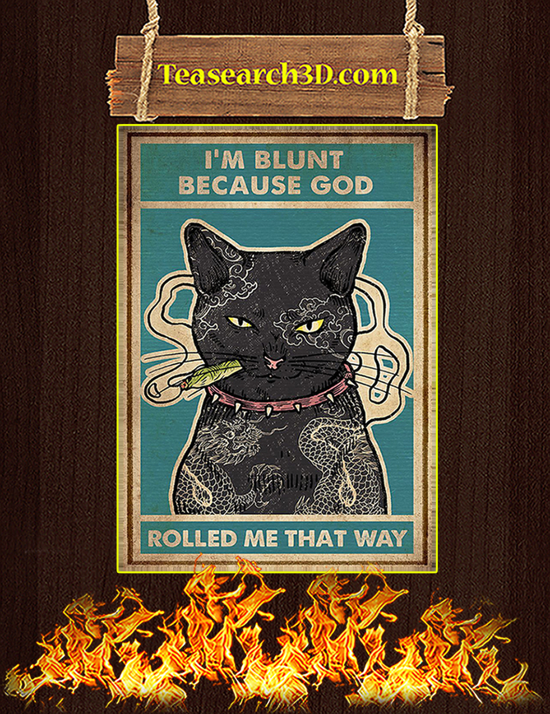 Cat I'm blunt because god rolled me that way poster A3