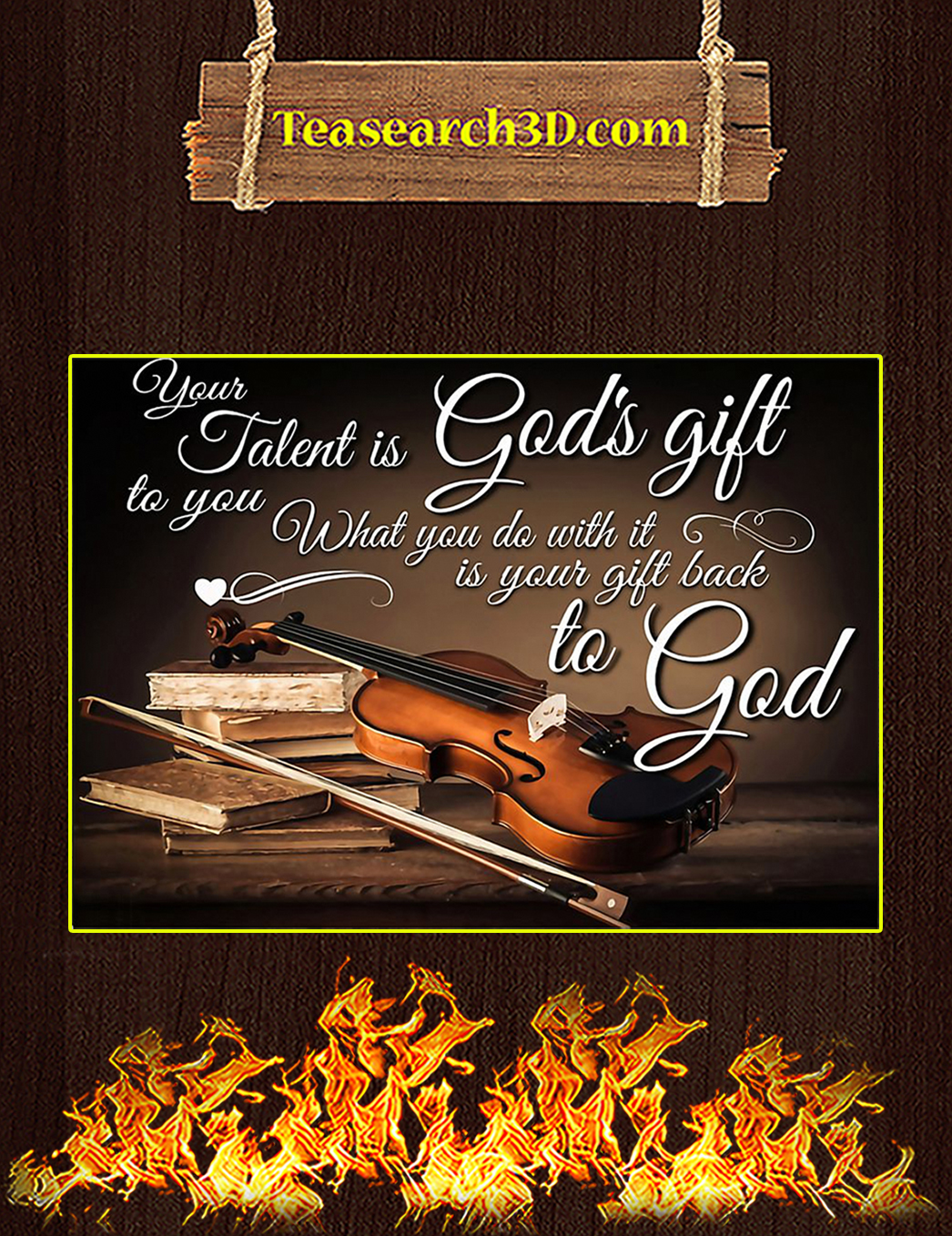 Violin Your Talent Is God's Gift To You Poster A1