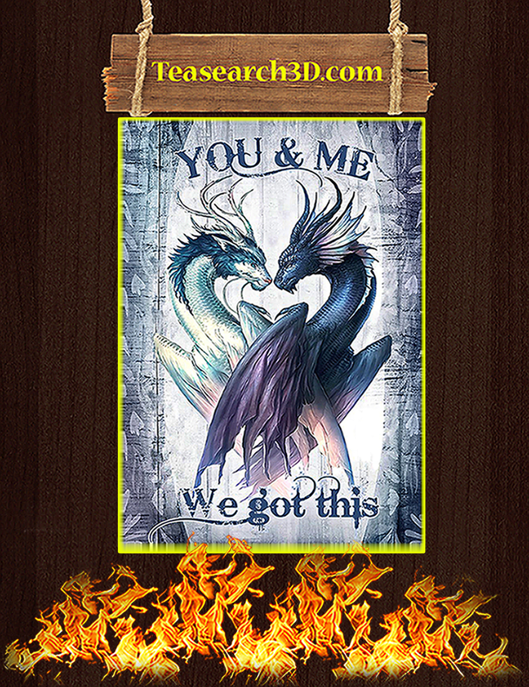 Dragon you and me we got this poster A1