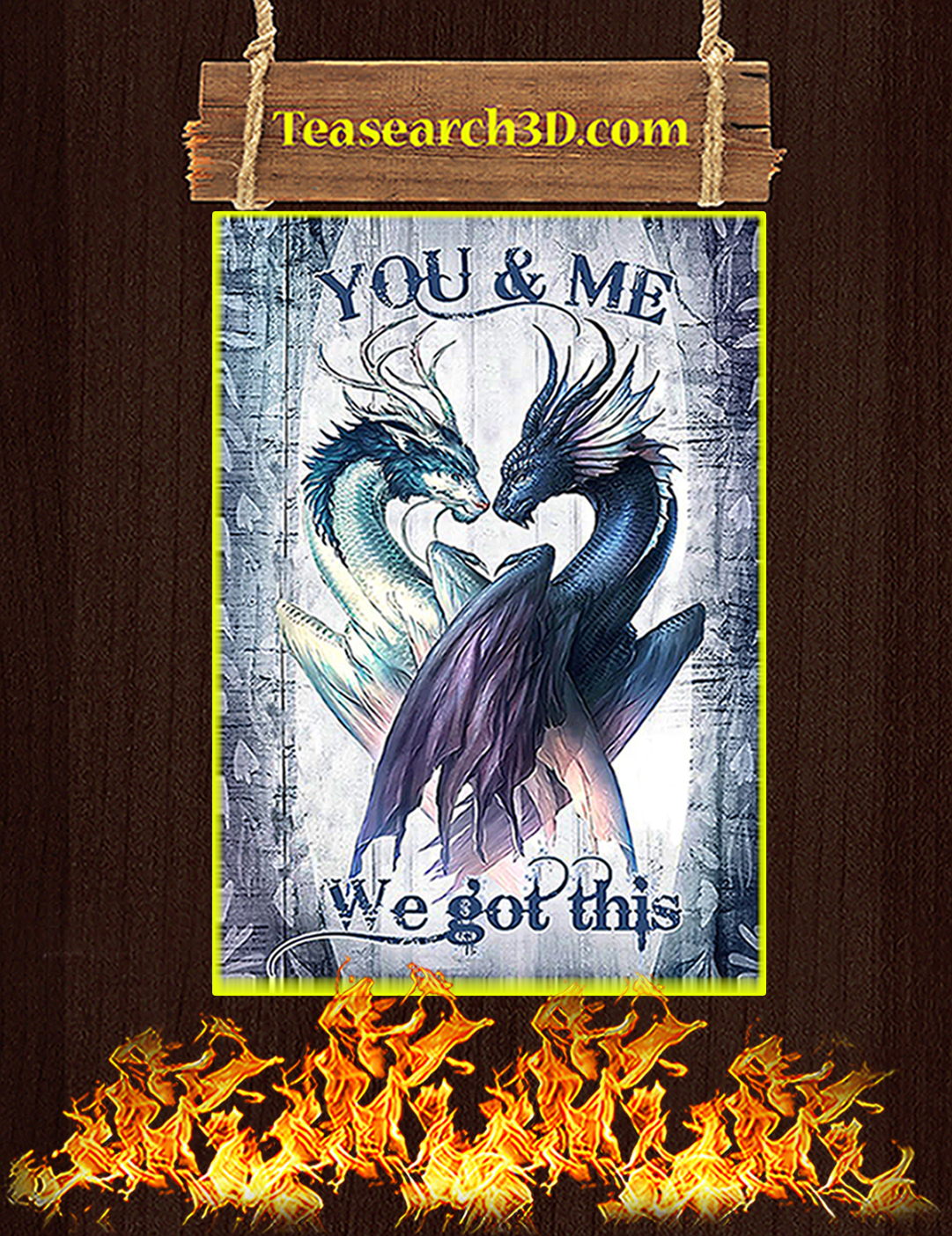 Dragon you and me we got this poster A2