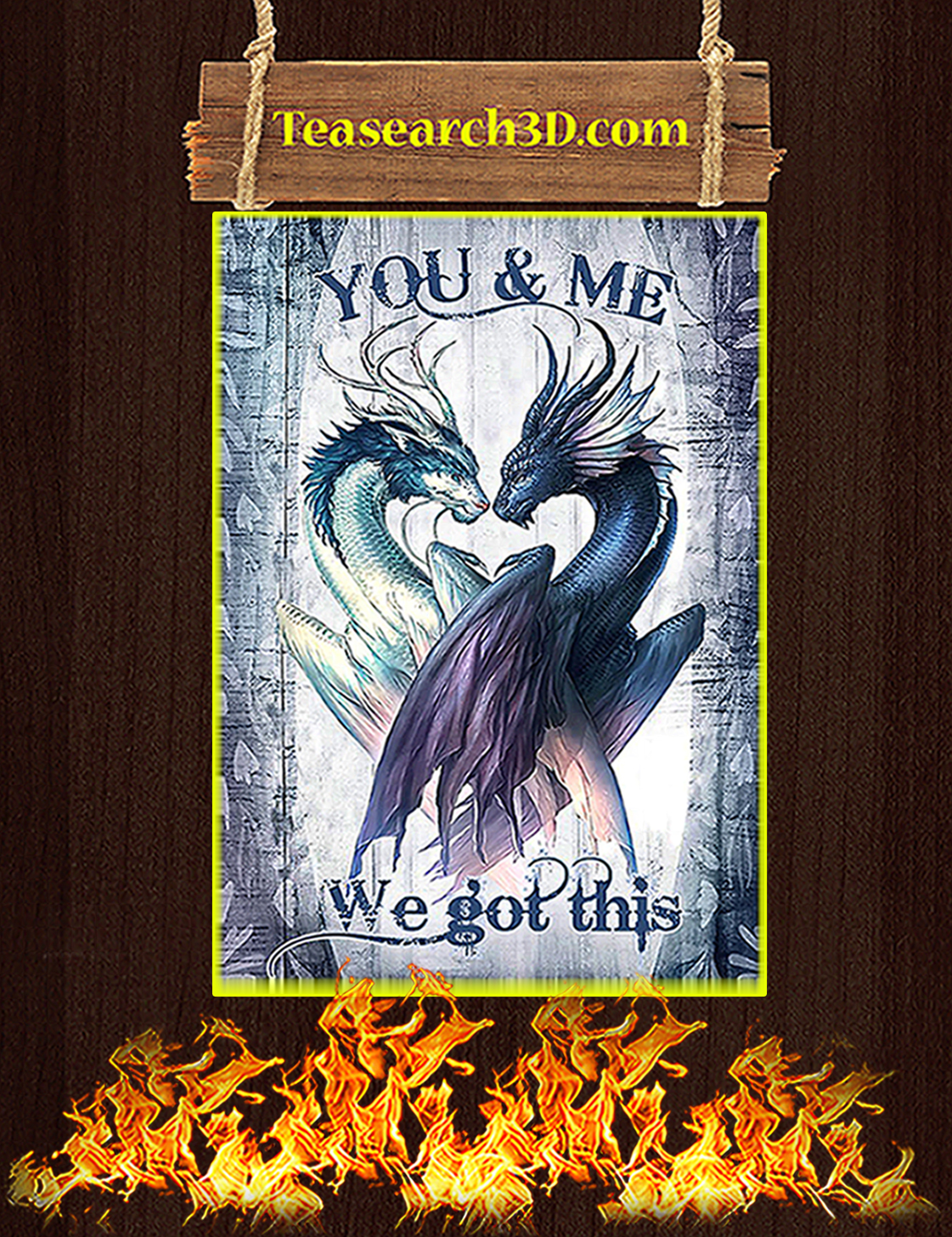 Dragon you and me we got this poster A3