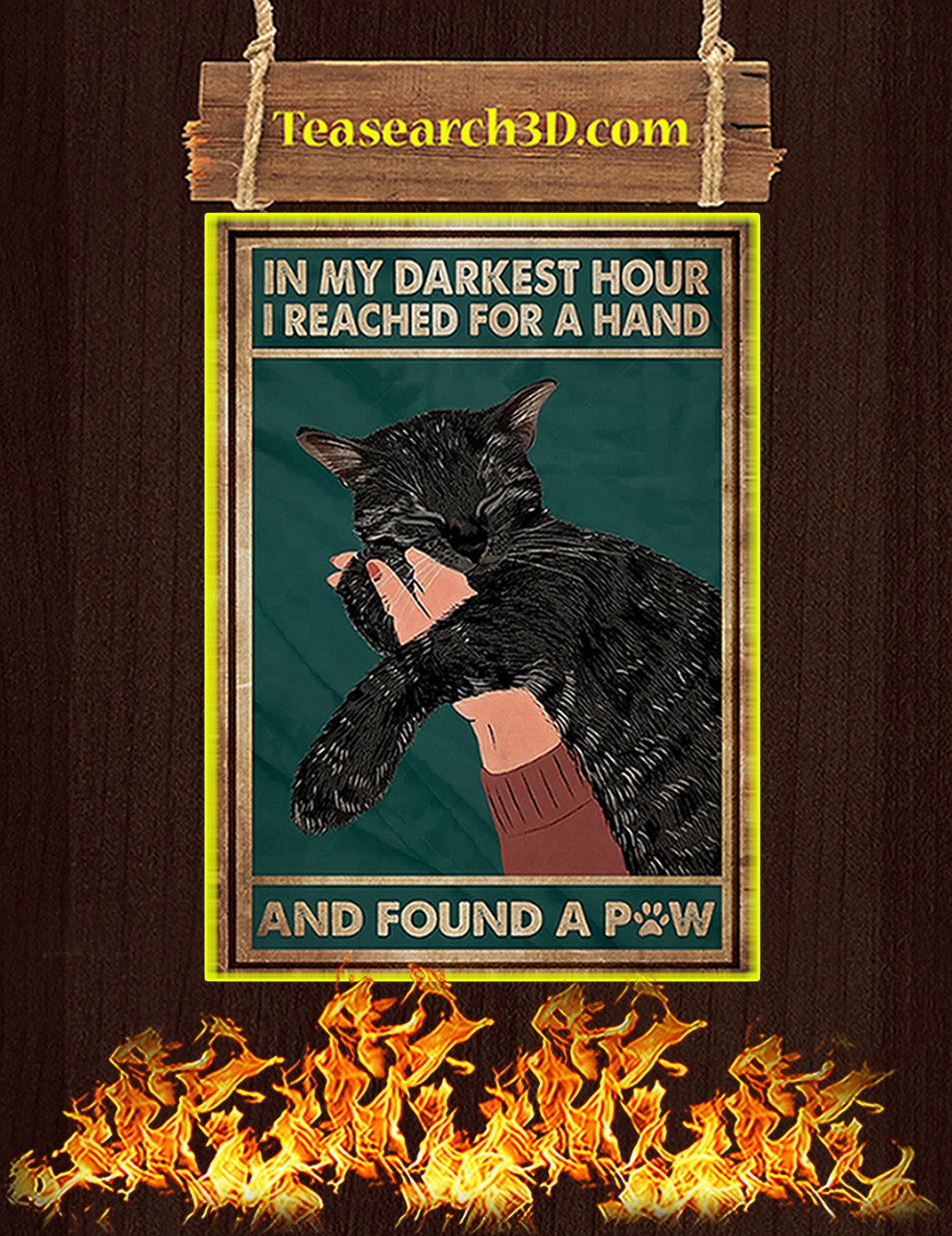 Black cat in my darkest hour I reached for a hand and found a paw poster A1