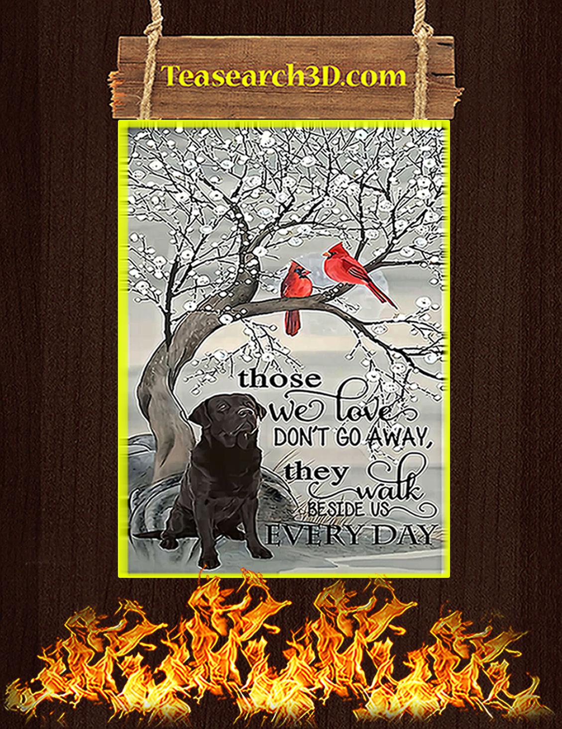 Black labrador retriever those we love don't go away poster A3