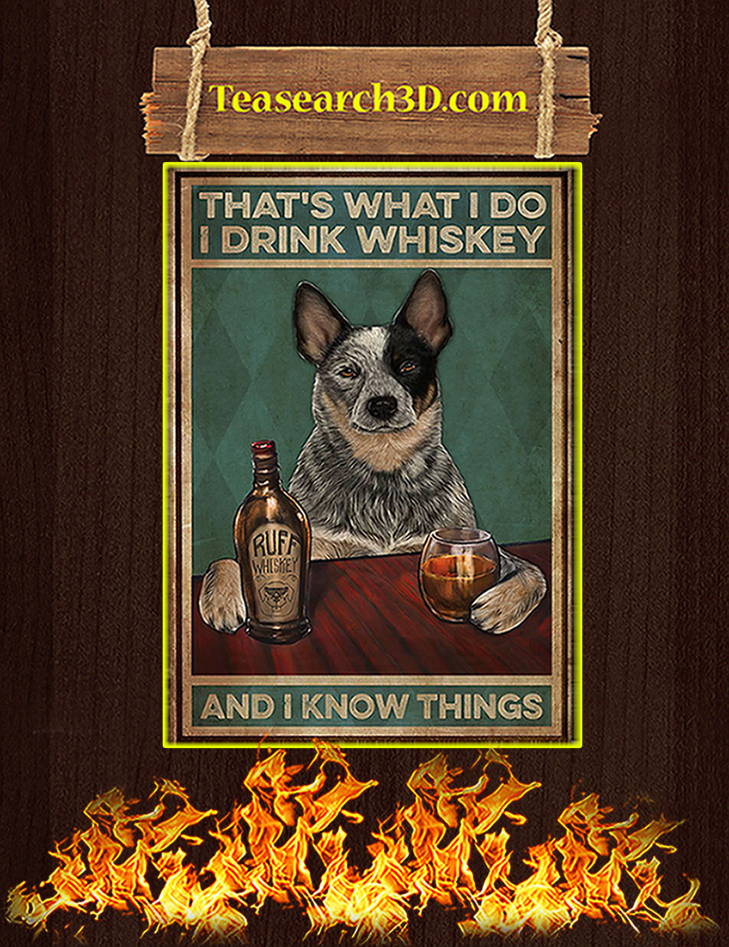 Cattle dog that's what I do I drink whiskey and I know things poster A1