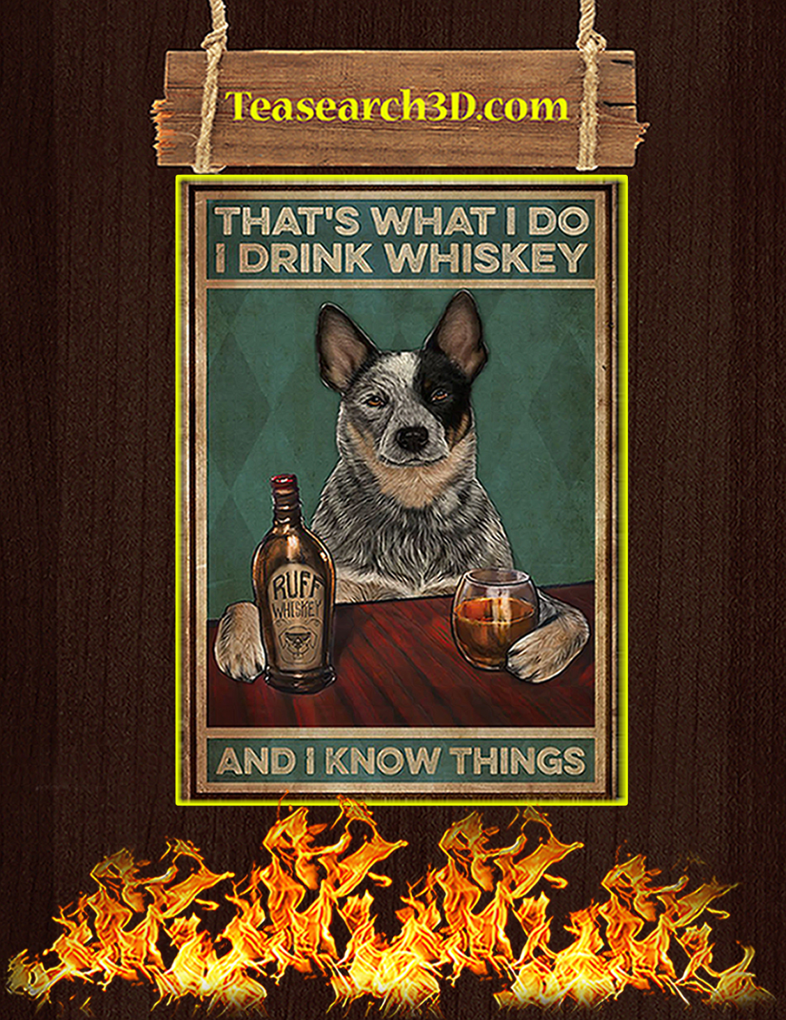 Cattle dog that's what I do I drink whiskey and I know things poster A3