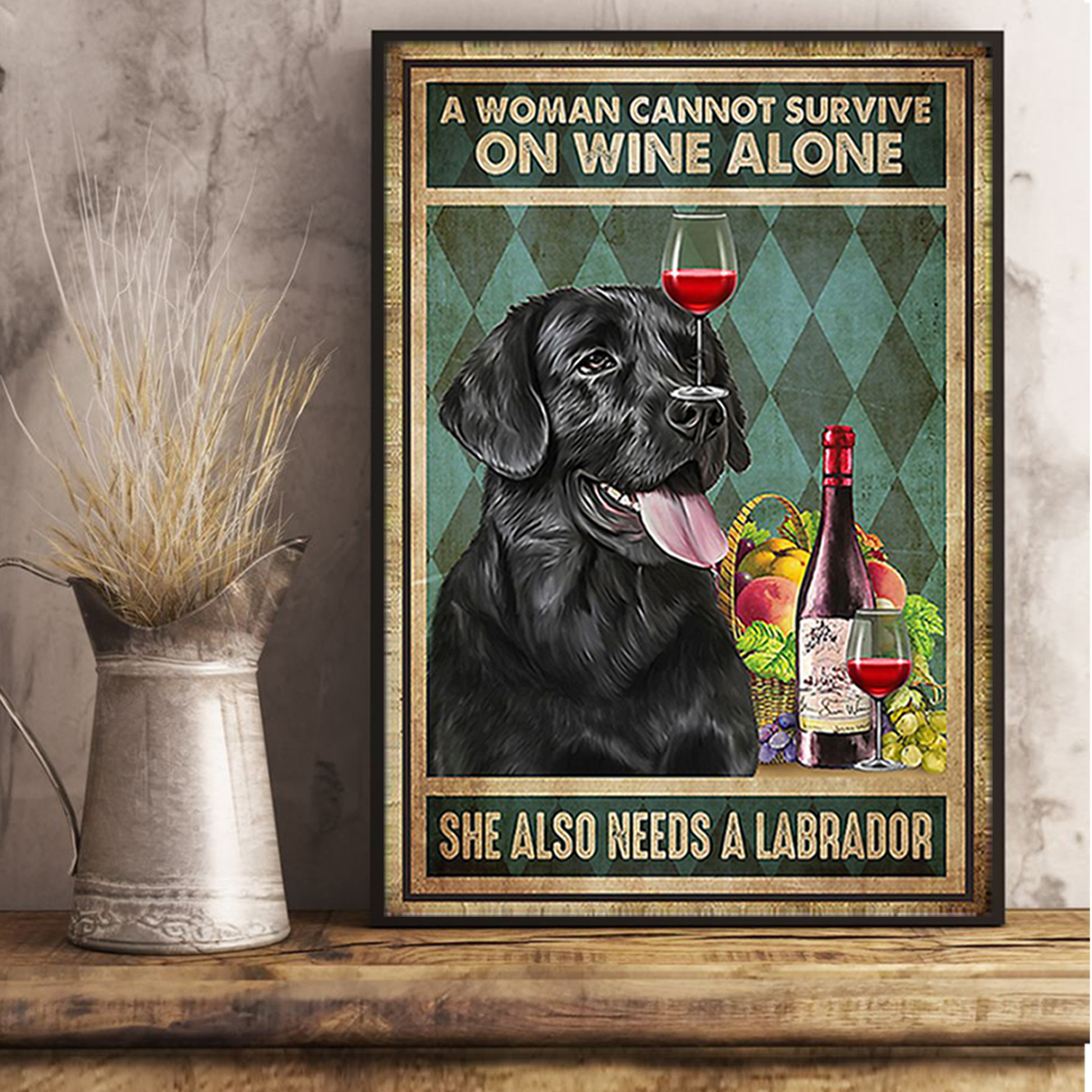 A woman cannot survive on wine alone she also needs a labrador poster A1