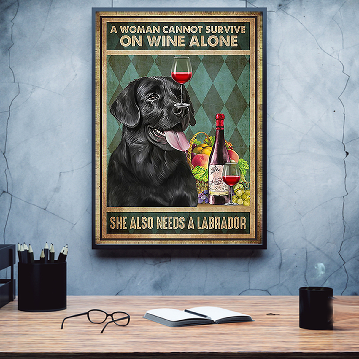 A woman cannot survive on wine alone she also needs a labrador poster A2