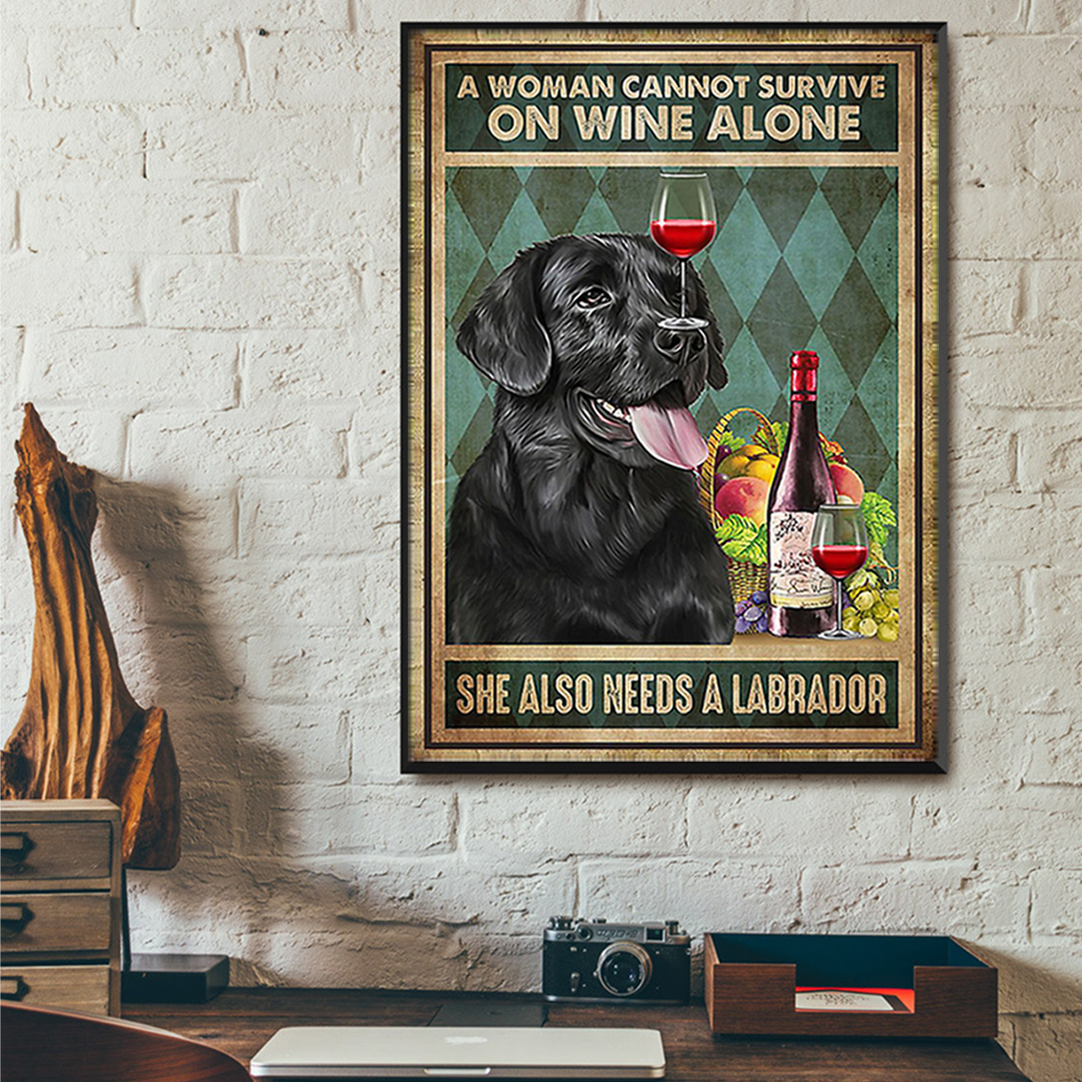 A woman cannot survive on wine alone she also needs a labrador poster A3
