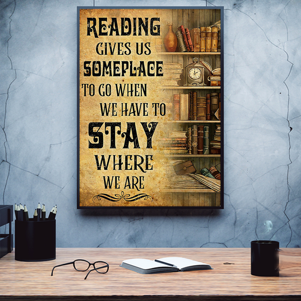 Book reading give us someplace to go when we have to stay where we are poster A1