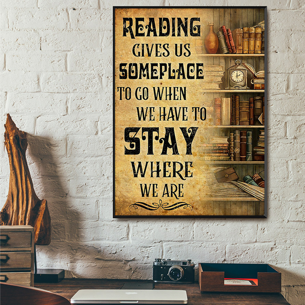 Book reading give us someplace to go when we have to stay where we are poster A2