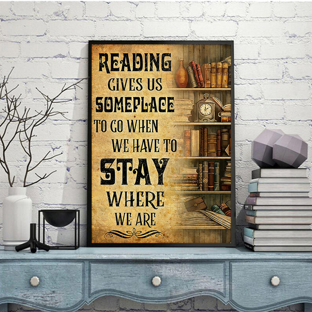 Book reading give us someplace to go when we have to stay where we are poster A3