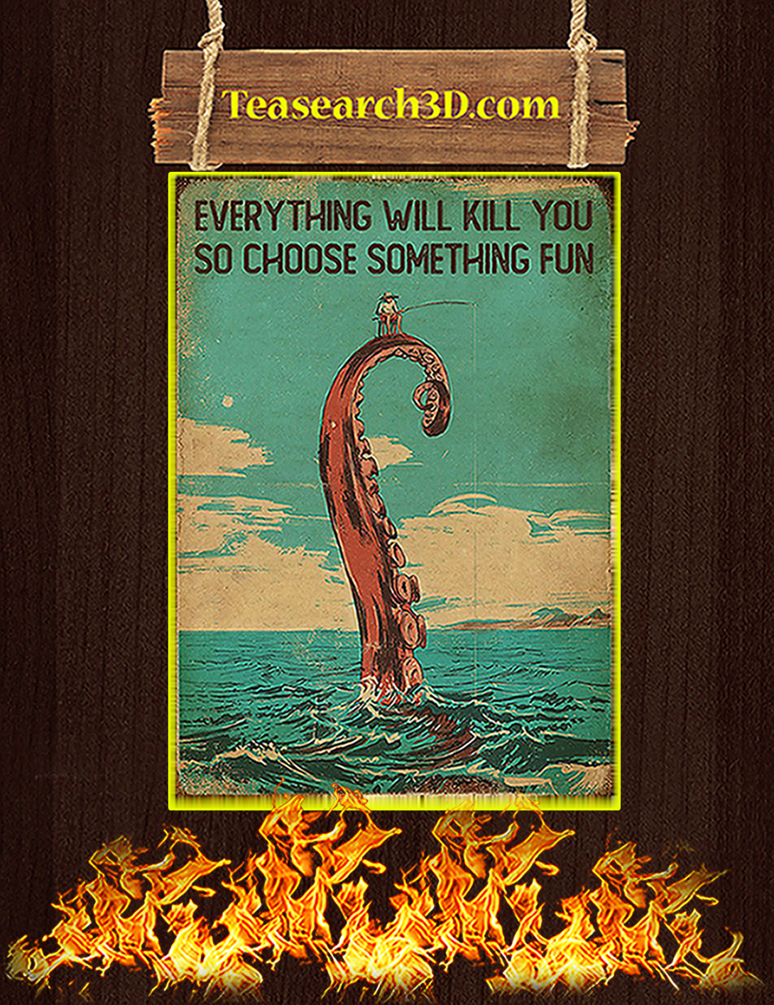 Fishing everything will kill you so choose something fun poster A2