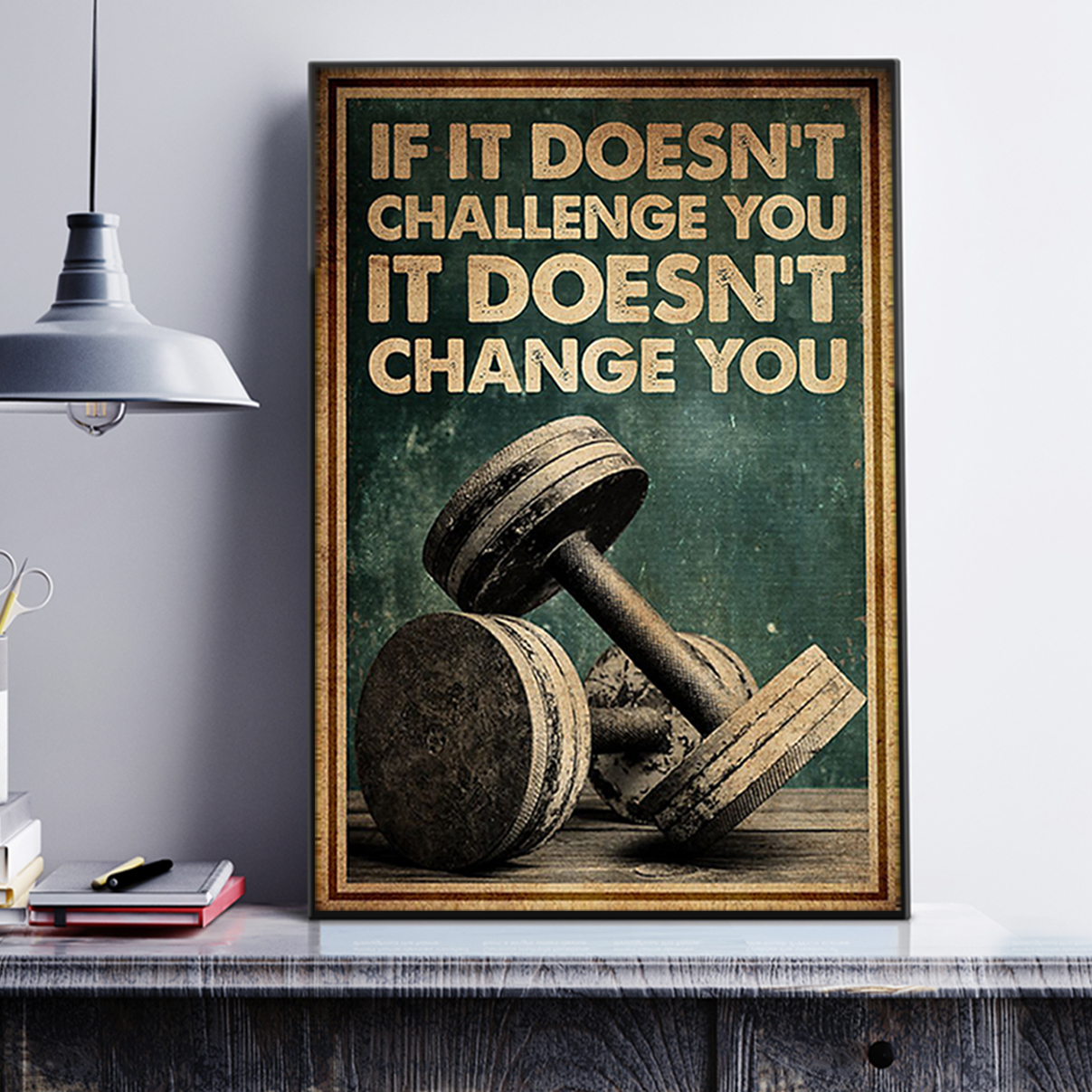 Fitness If it doen't challenge you it doesn't chance you poster A1