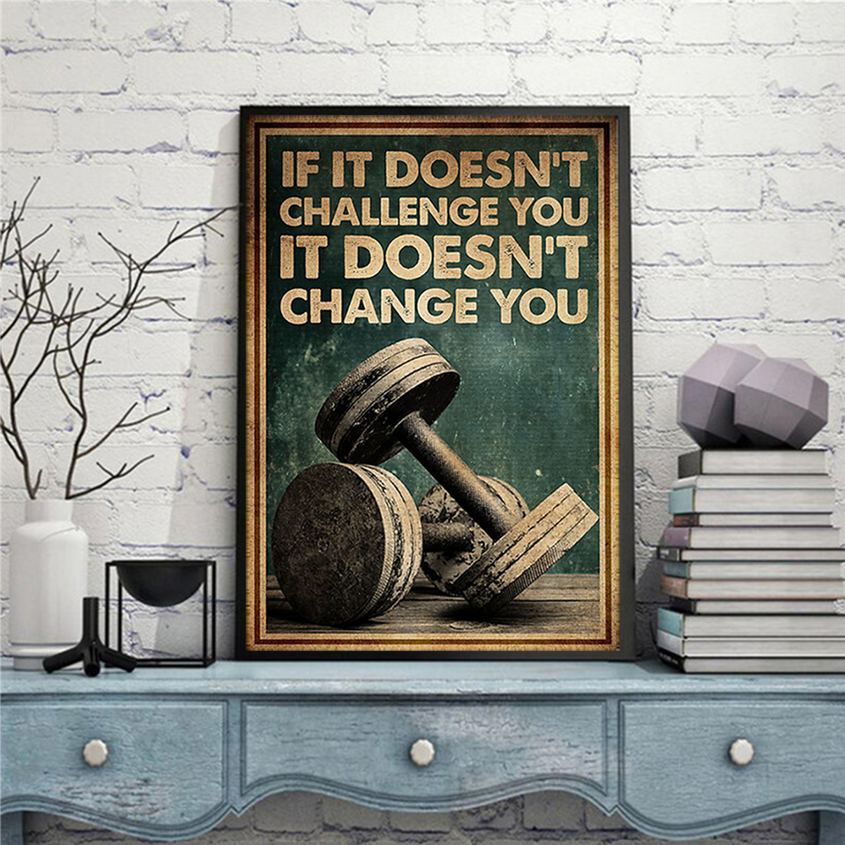 Fitness If it doen't challenge you it doesn't chance you poster A3
