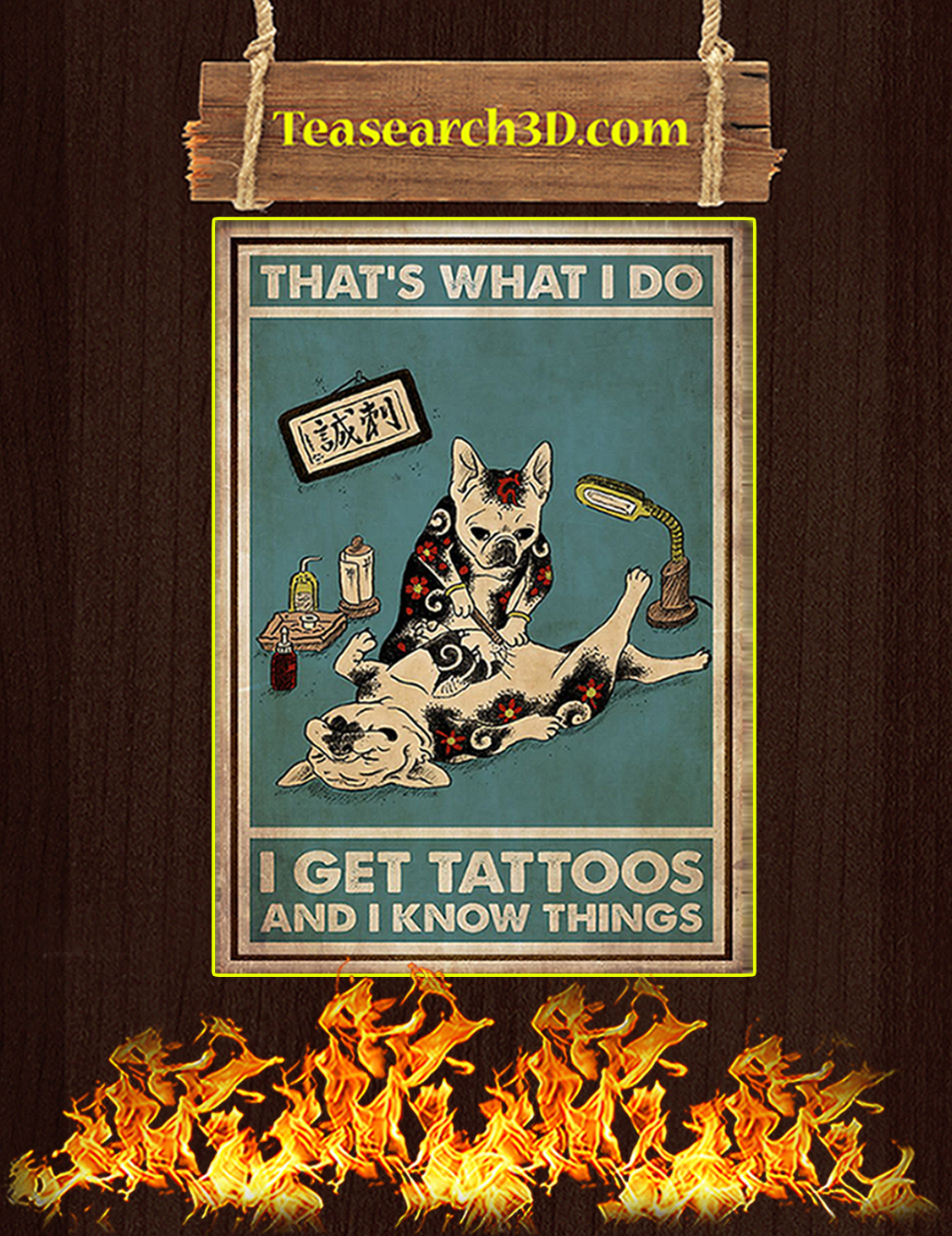 French bulldog that's what I do I get tattoos and I know things poster A3