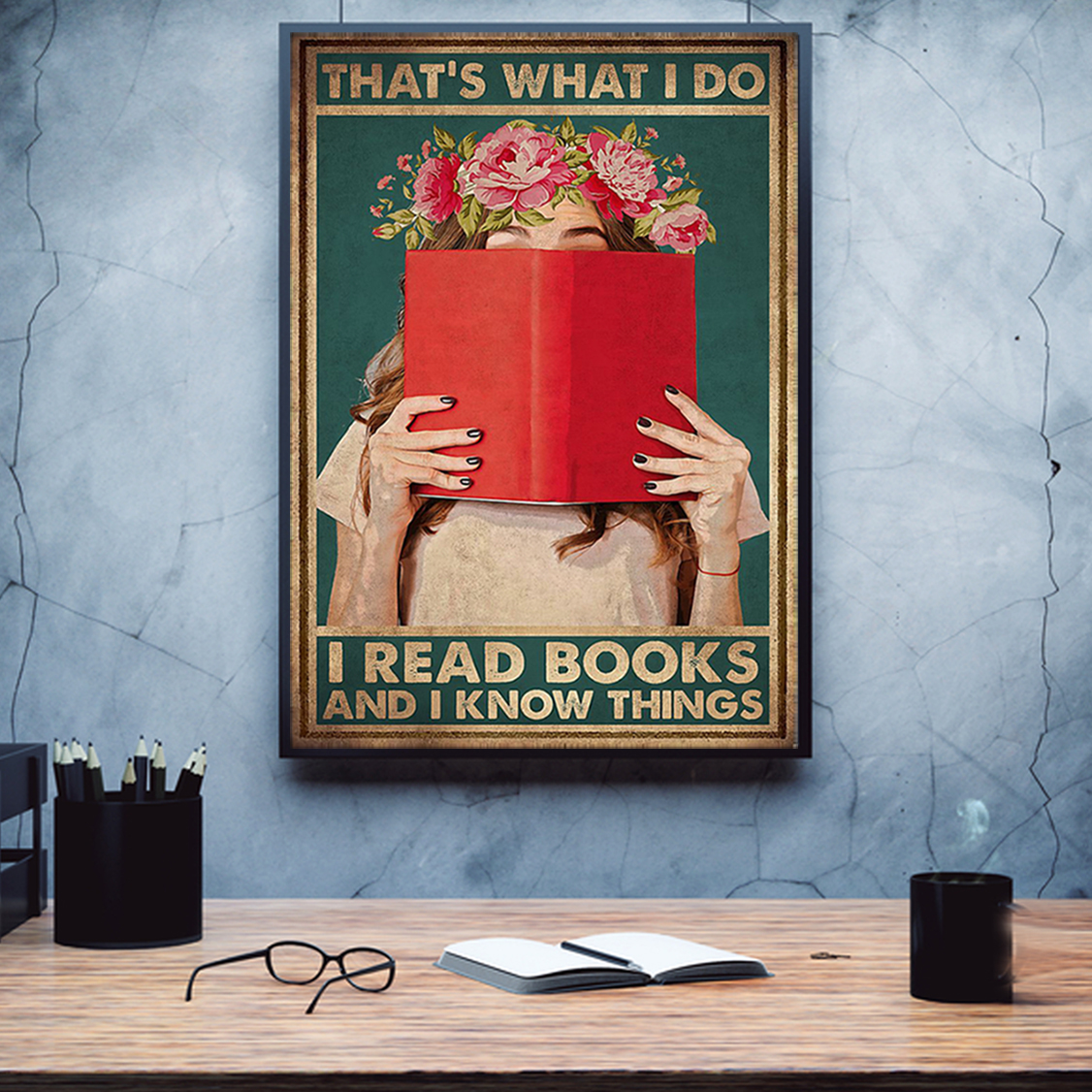 Girl that's what I do I read books and I know things poster A1