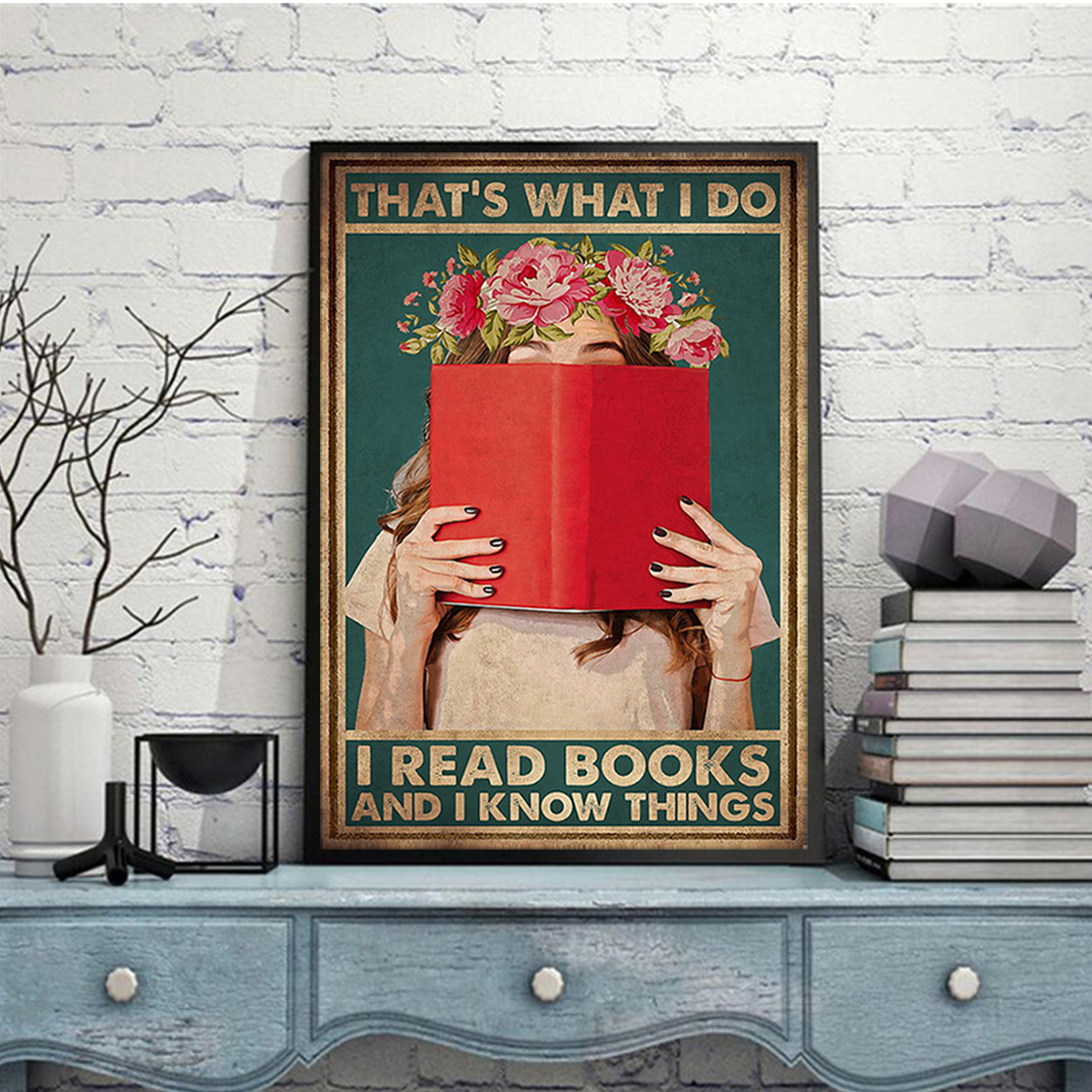 Girl that's what I do I read books and I know things poster A2