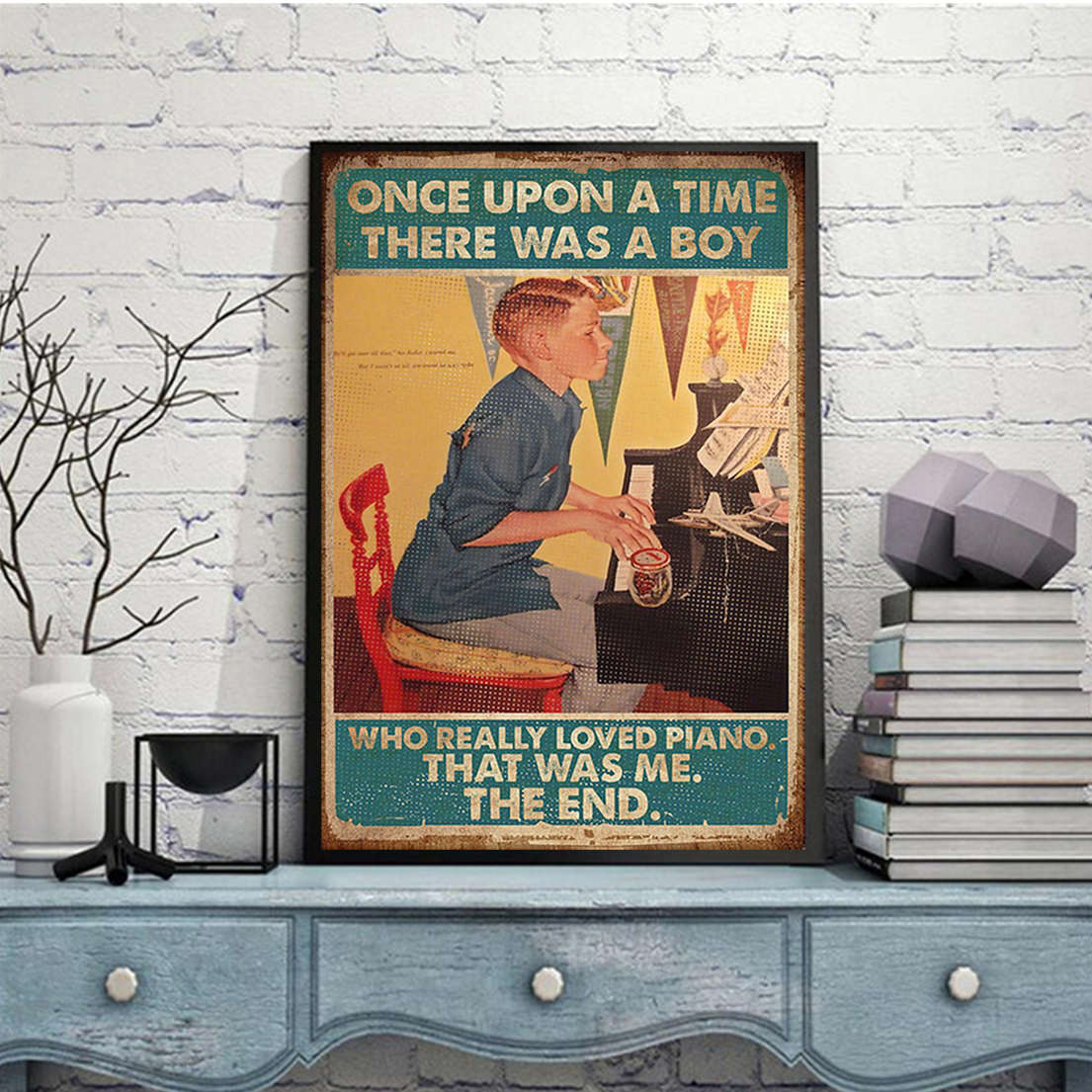 Once upon a time there was a boy who really loved piano poster A1