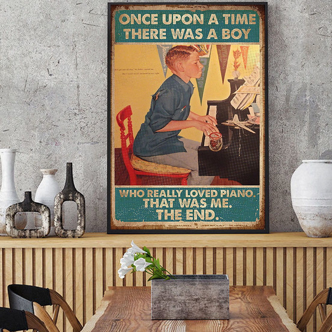 Once upon a time there was a boy who really loved piano poster A3