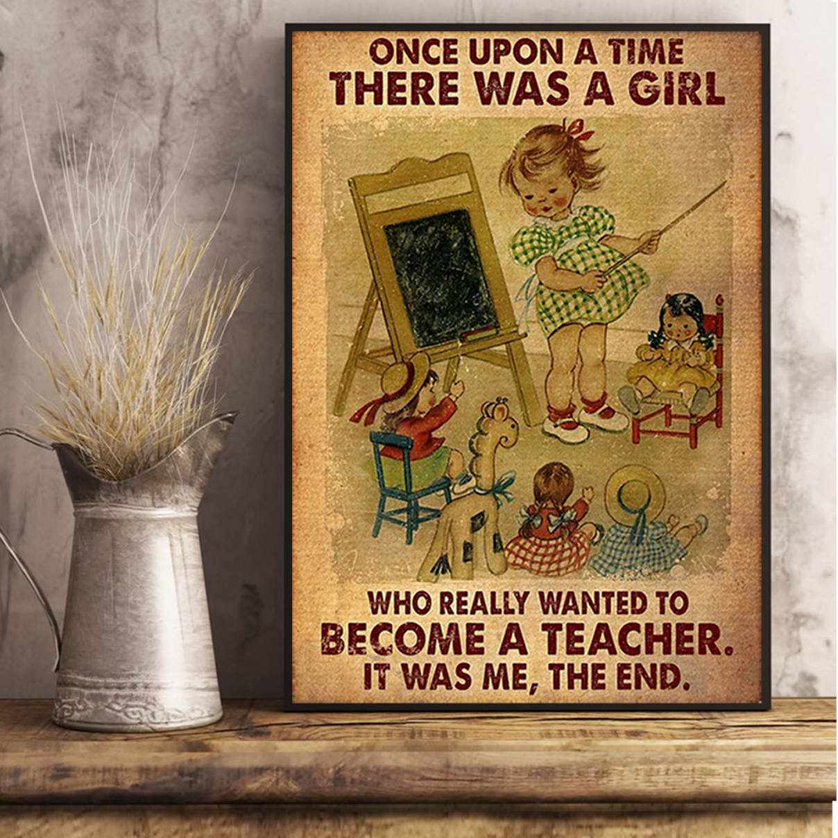 Once upon a time there was a girl who really wanted to become a teacher poster A3