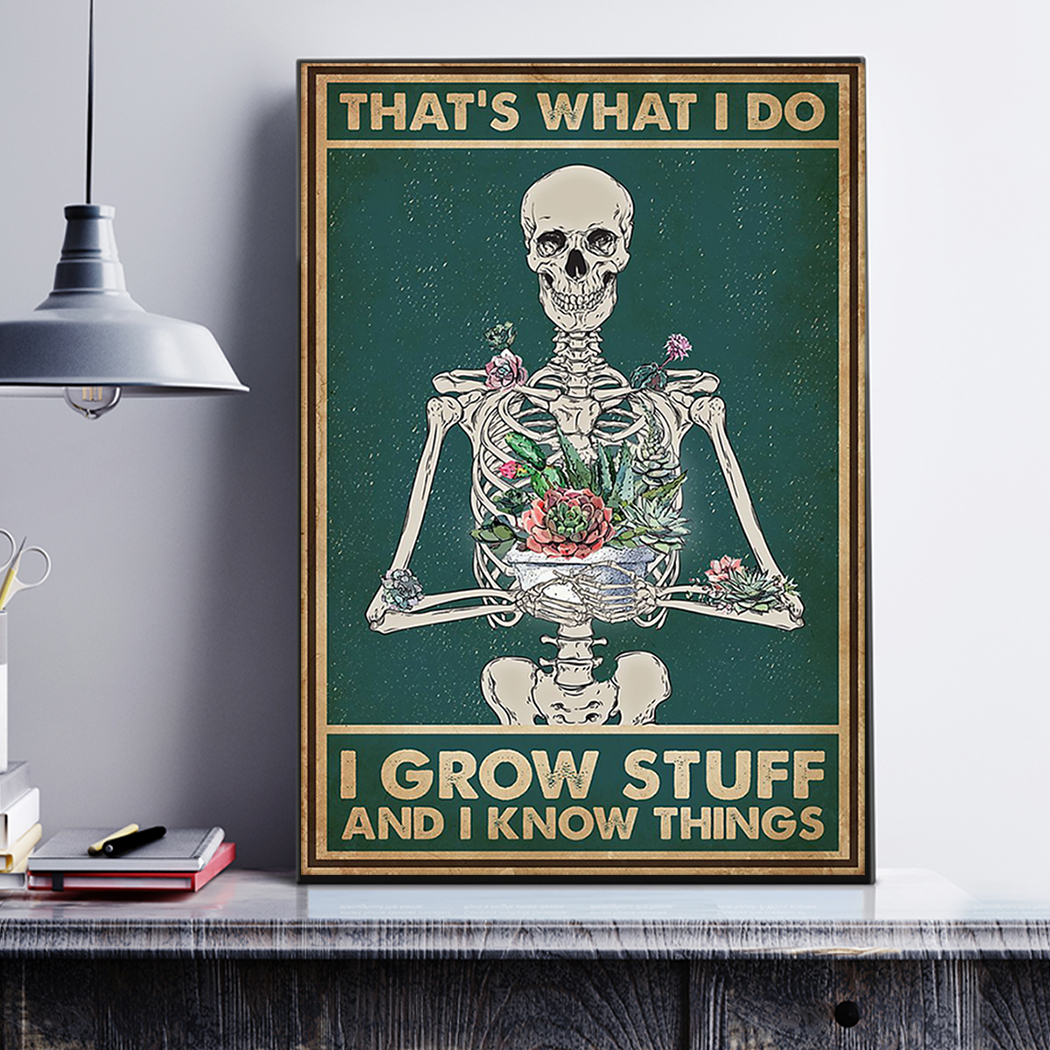 Skeleton garden that's what I do I grow stuff and I know things poster A1