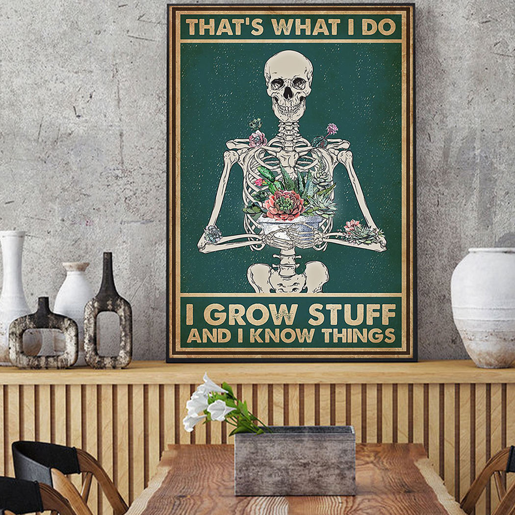 Skeleton garden that's what I do I grow stuff and I know things poster A2