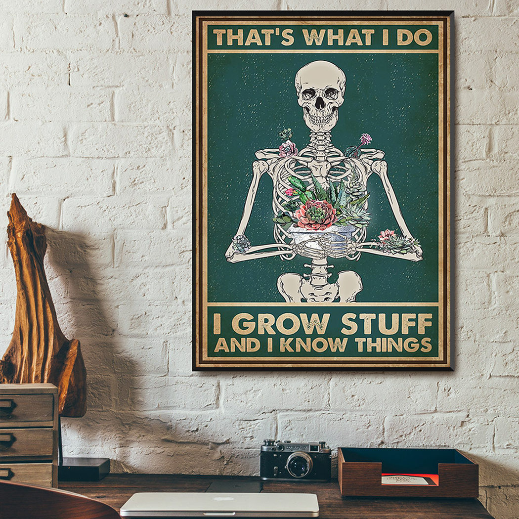 Skeleton garden that's what I do I grow stuff and I know things poster A3
