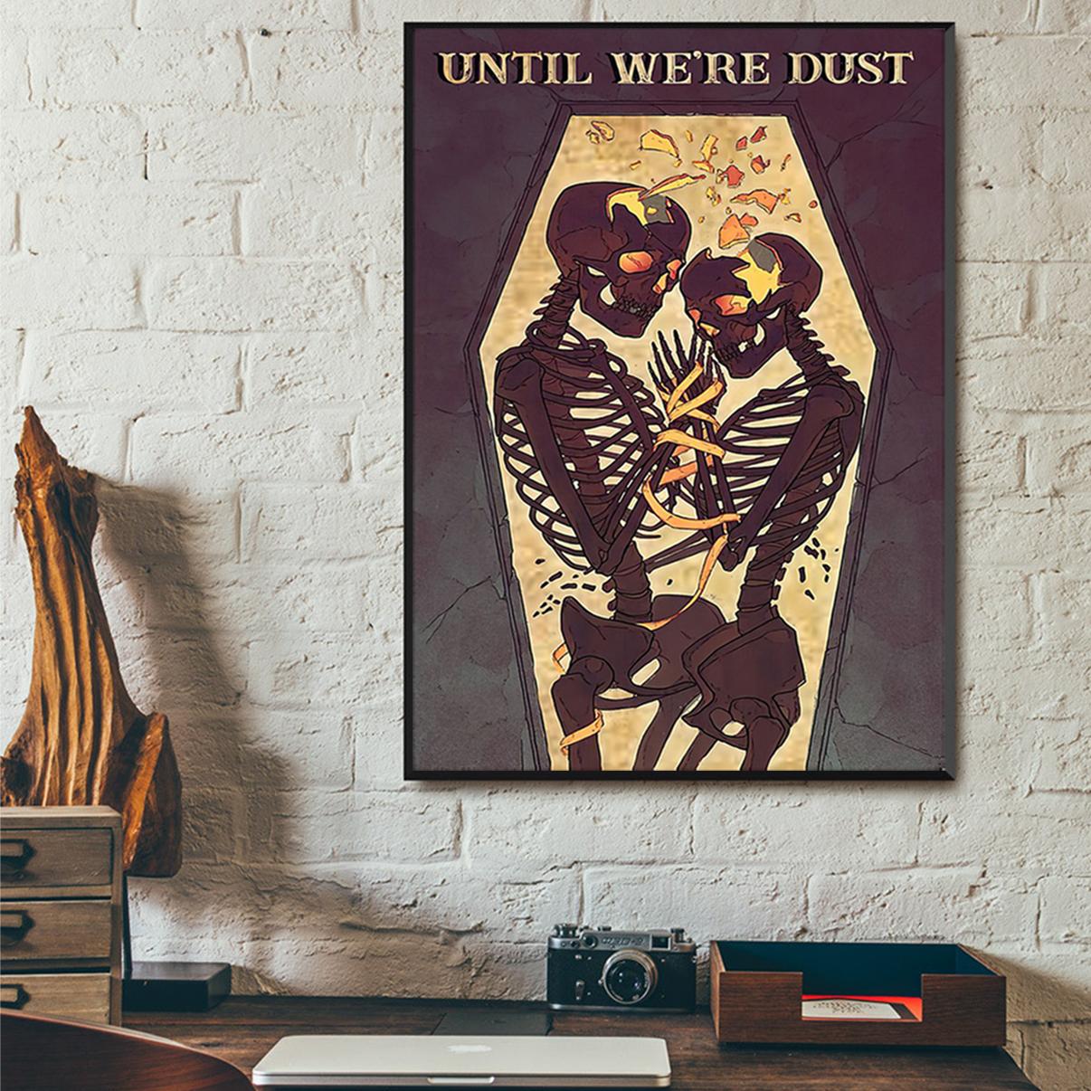 Skeleton skull until we're dust poster A2