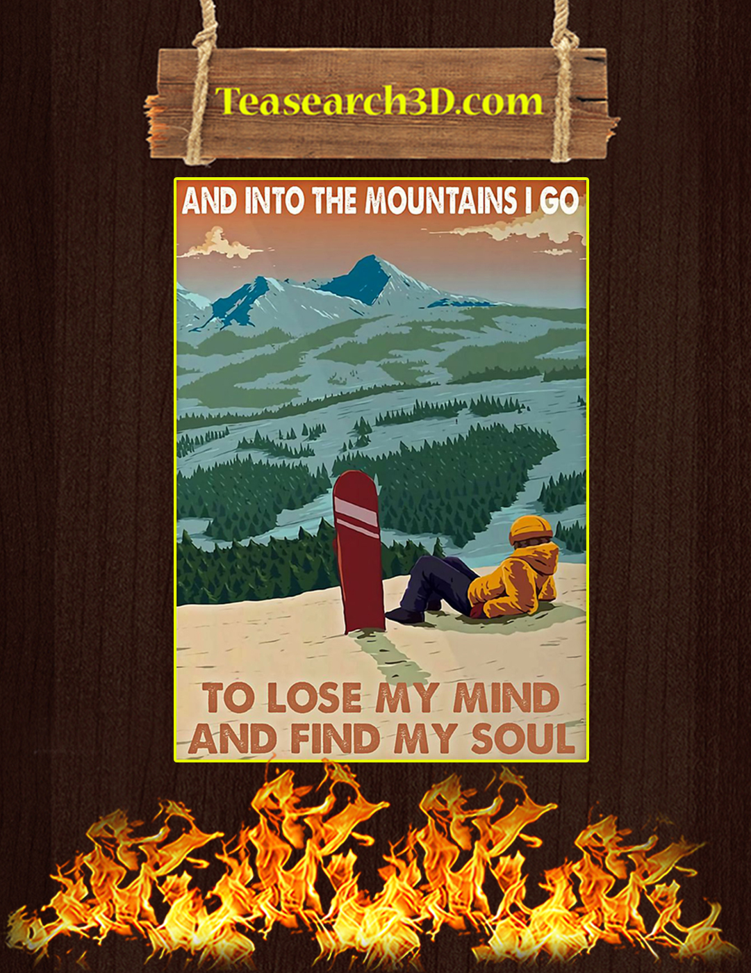 Snowboard And into the mountains I go to lose my mind and find my soul poster A2