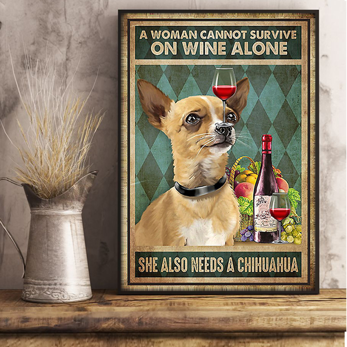 A woman cannot survive on wine alone she also needs a chihuahua poster A1