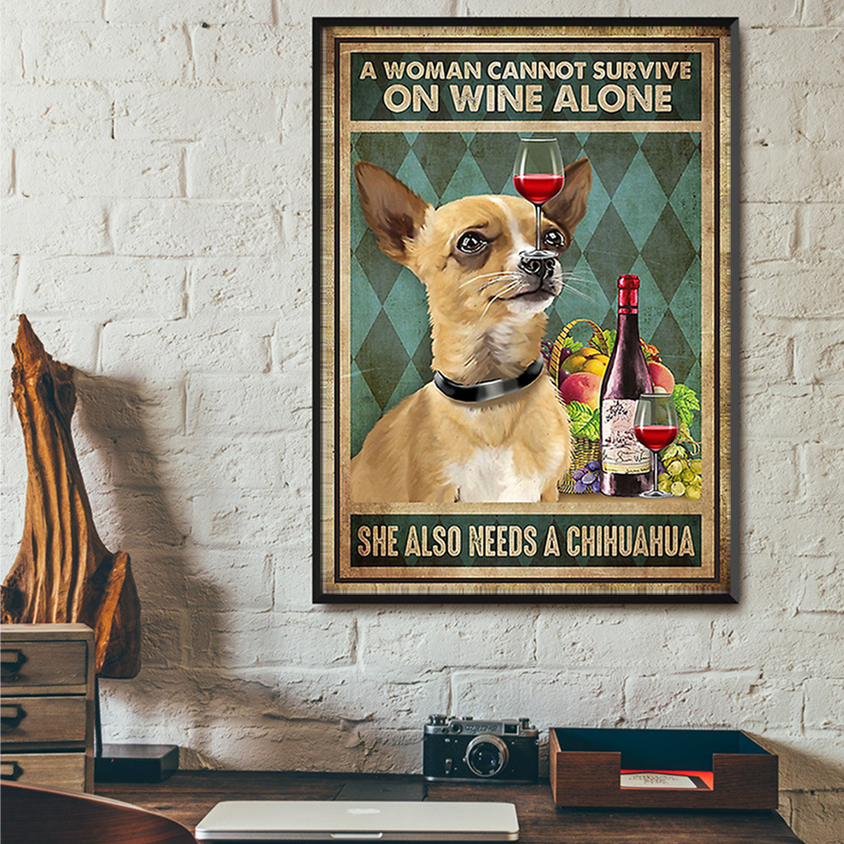 A woman cannot survive on wine alone she also needs a chihuahua poster A3