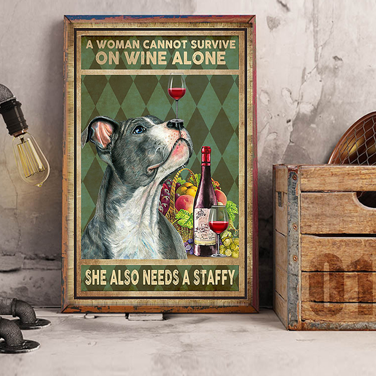 A woman cannot survive on wine alone she also needs a staffy poster A1