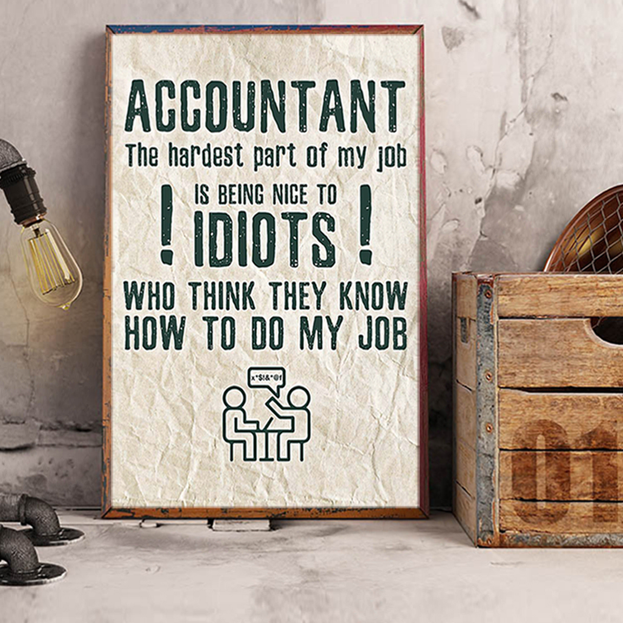 Accountant the hardest part of my job is being nice to idiots poster A1