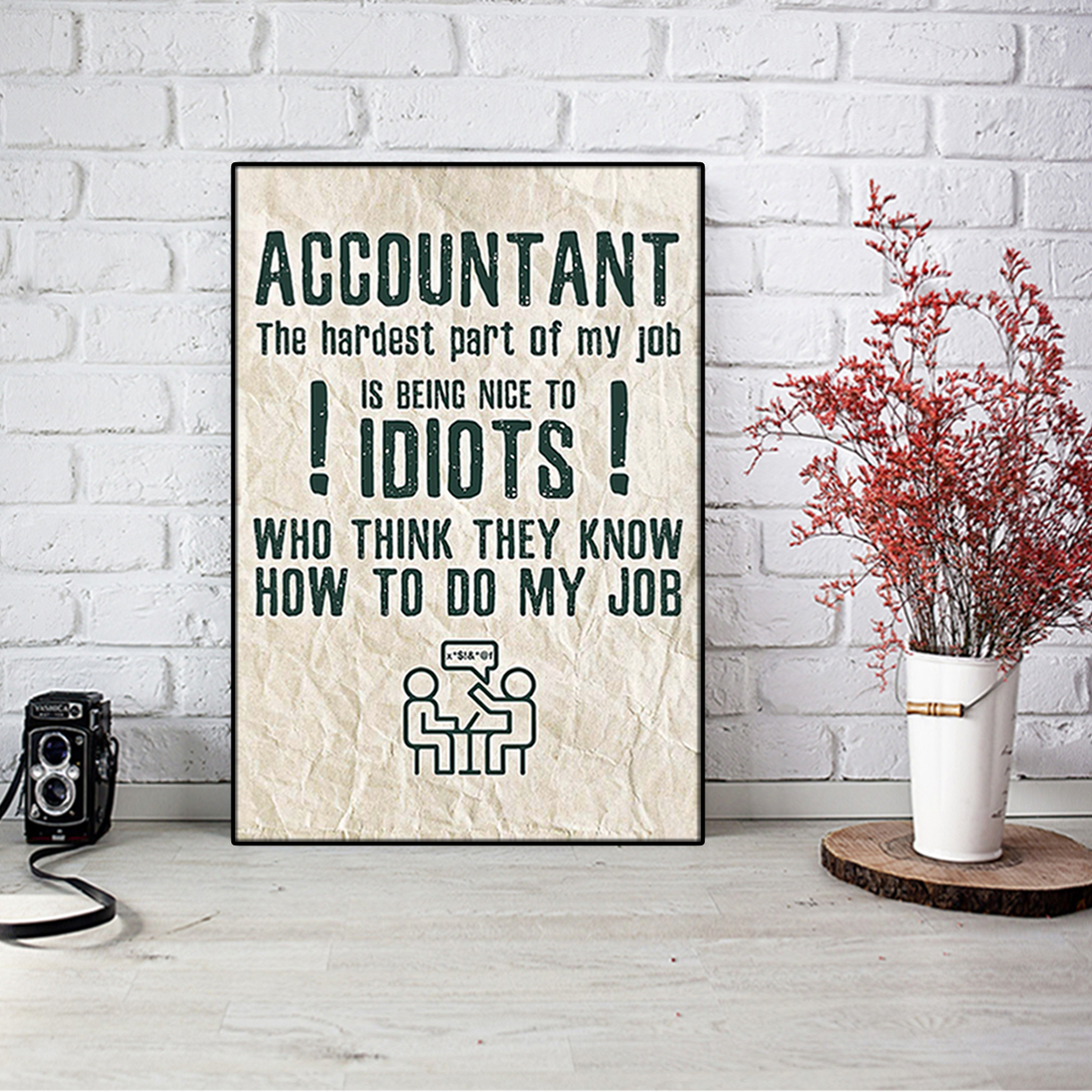 Accountant the hardest part of my job is being nice to idiots poster A2