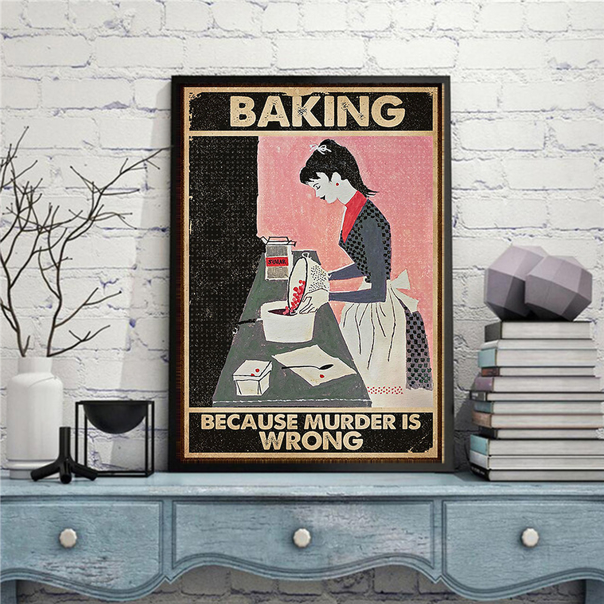 Baking because murder is wrong poster A3