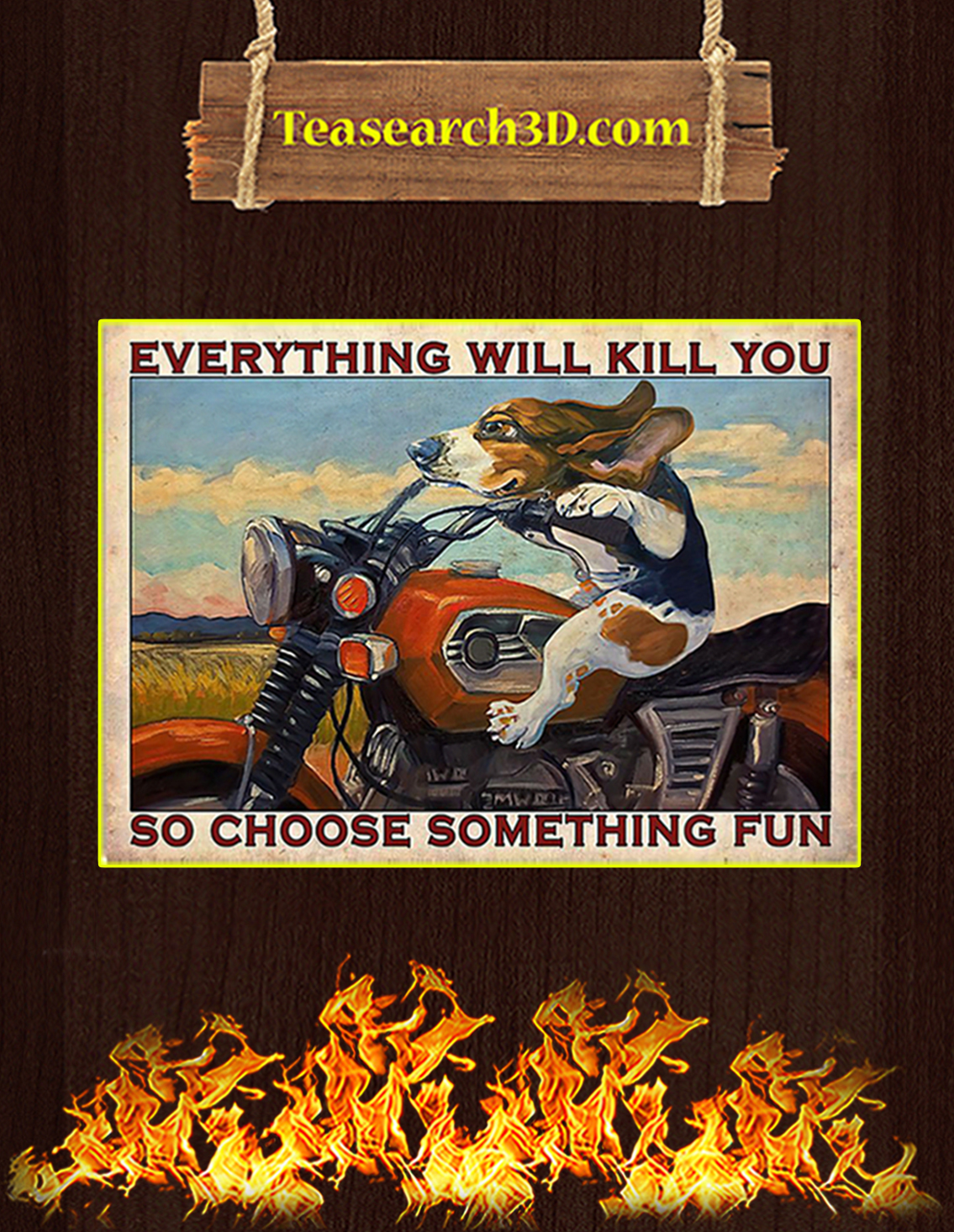 Beagle Motorcycle everything will kill you so choose something fun poster A3