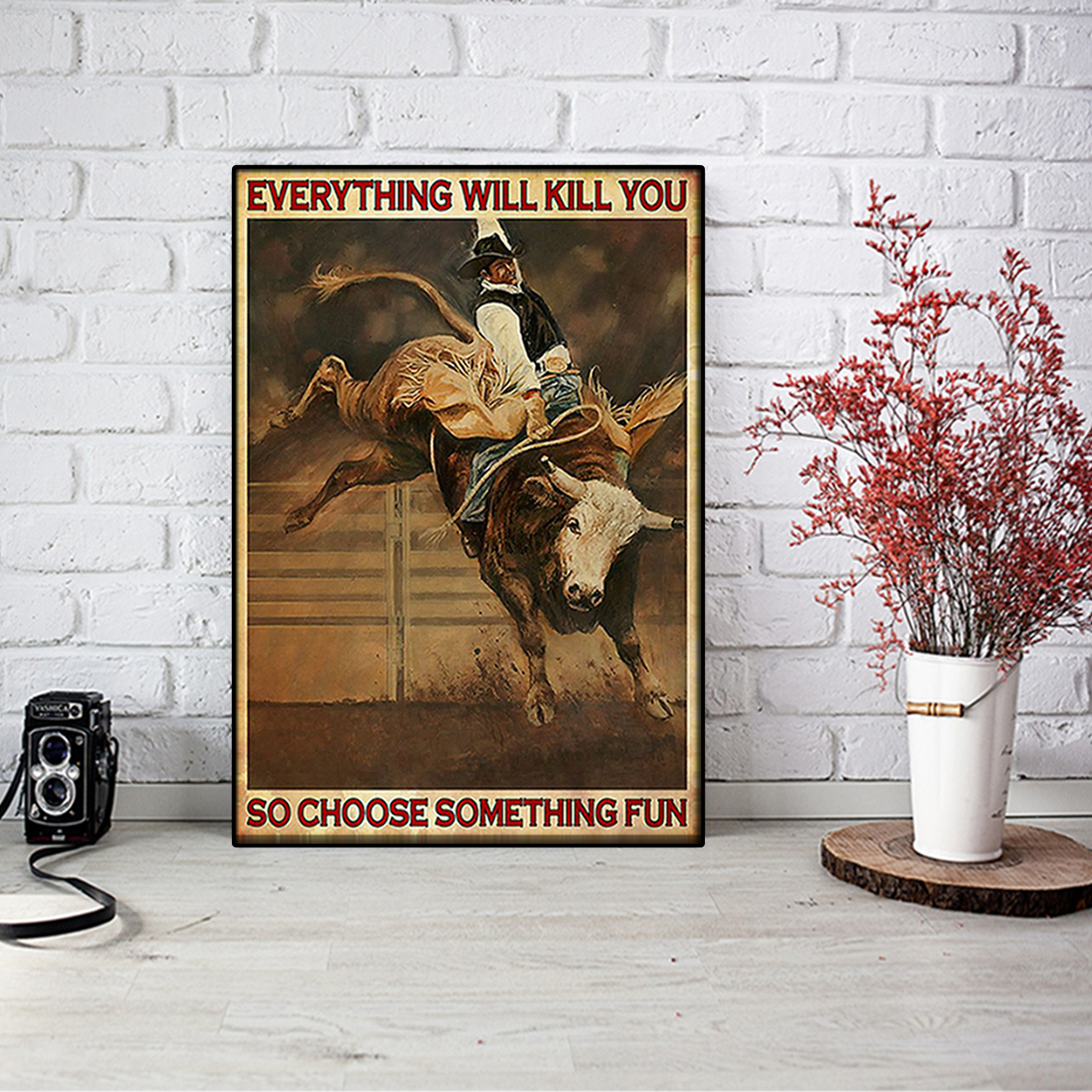Bull riding rodeo everything will kill you so choose something fun poster A1
