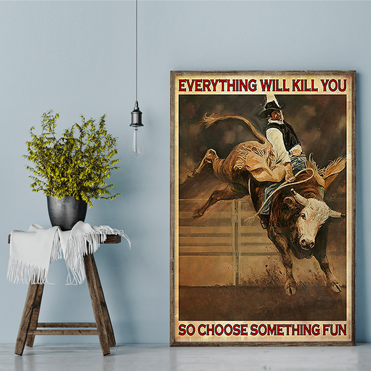 Bull riding rodeo everything will kill you so choose something fun poster A2