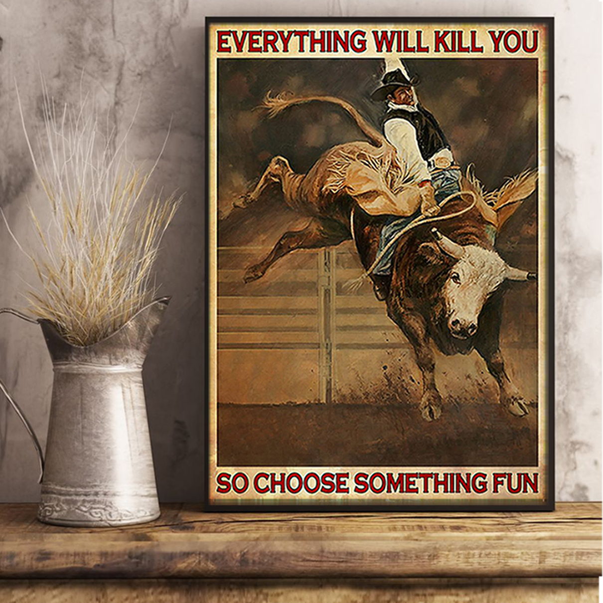 Bull riding rodeo everything will kill you so choose something fun poster A3