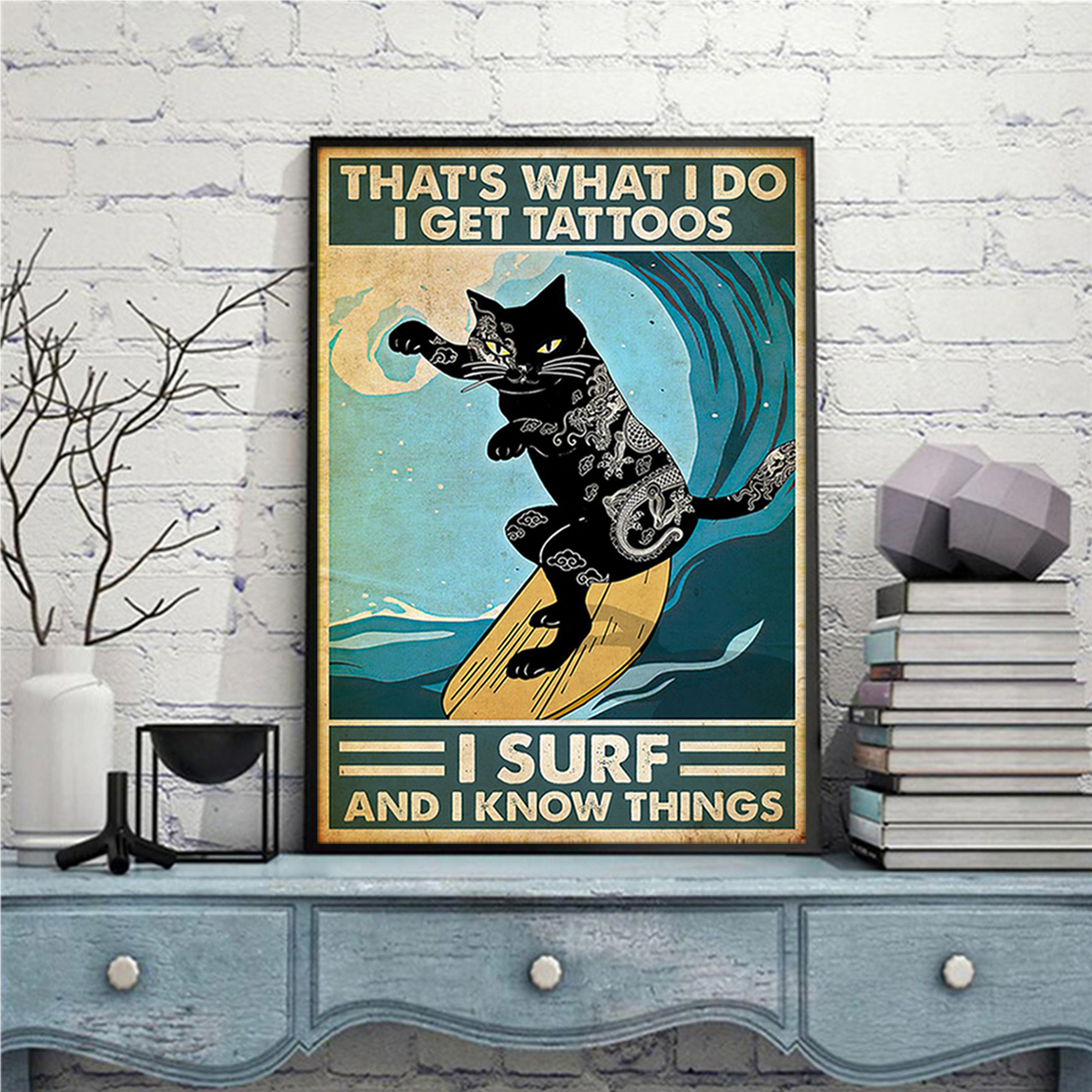 Cat surfing that's what I do I get tattoos I surf and I know things poster A2