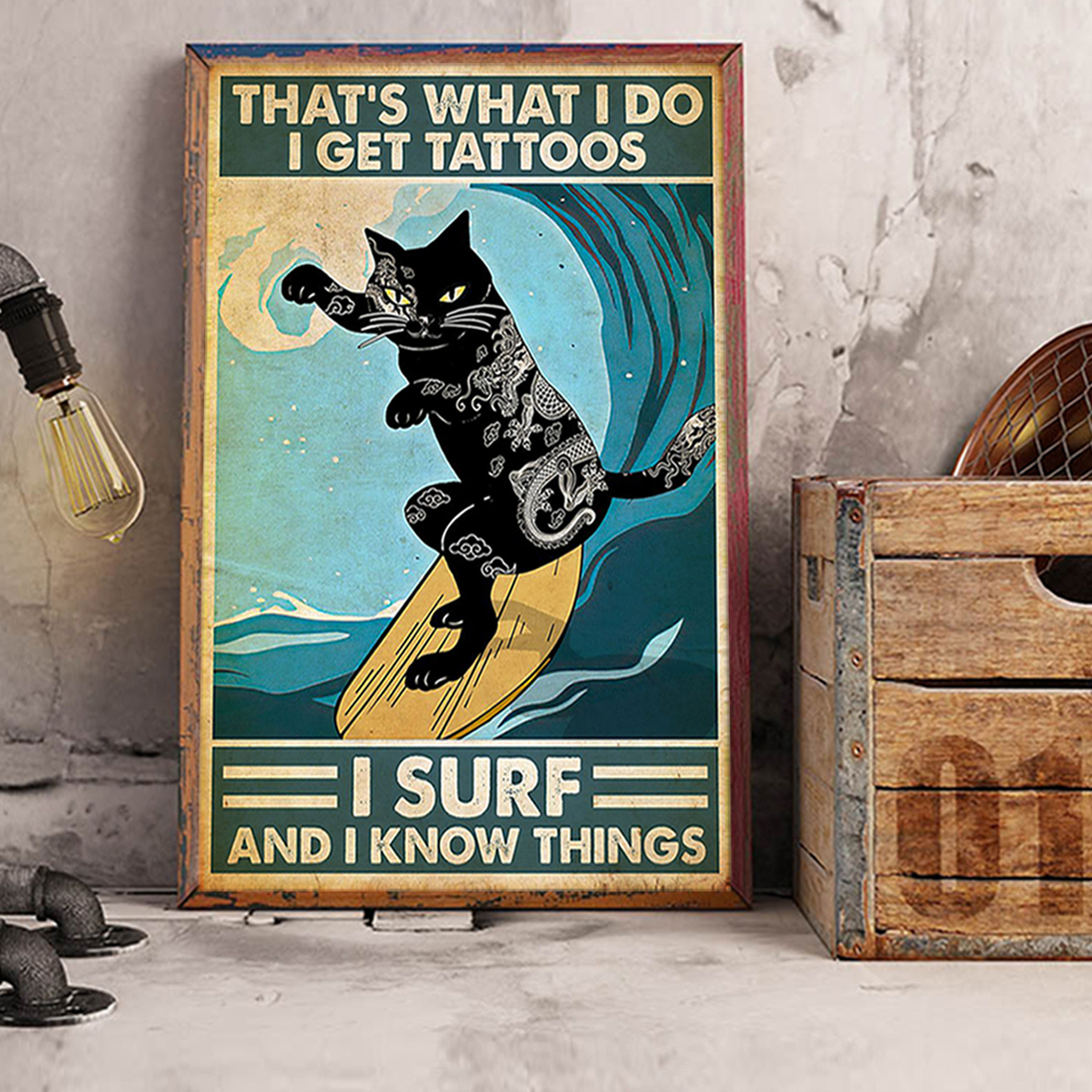 Cat surfing that's what I do I get tattoos I surf and I know things poster A3