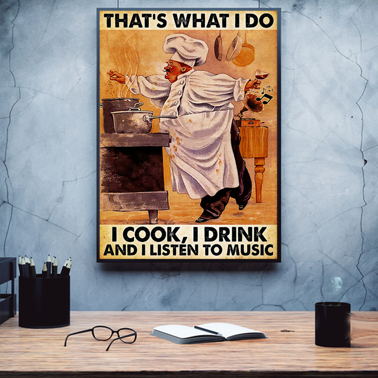 Chef that's what I do I cook I drink and listen to music poster A1