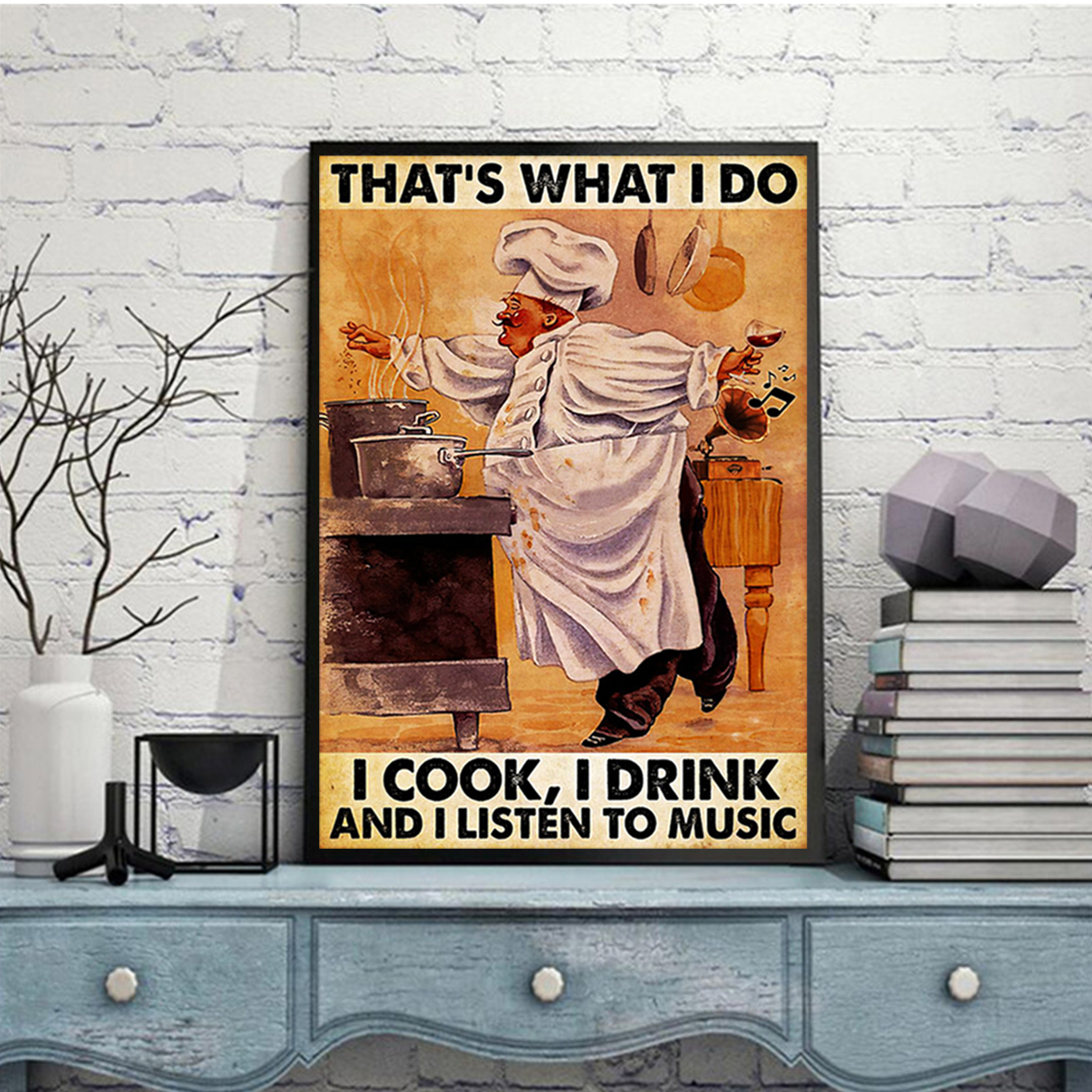 Chef that's what I do I cook I drink and listen to music poster A2