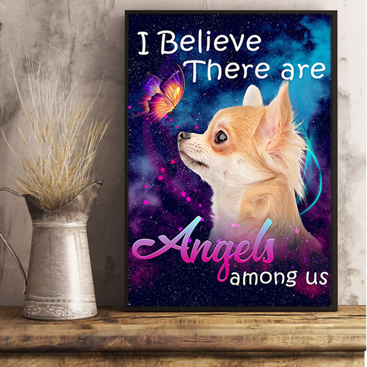 Chihuahua I believe there are angels among us poster A1