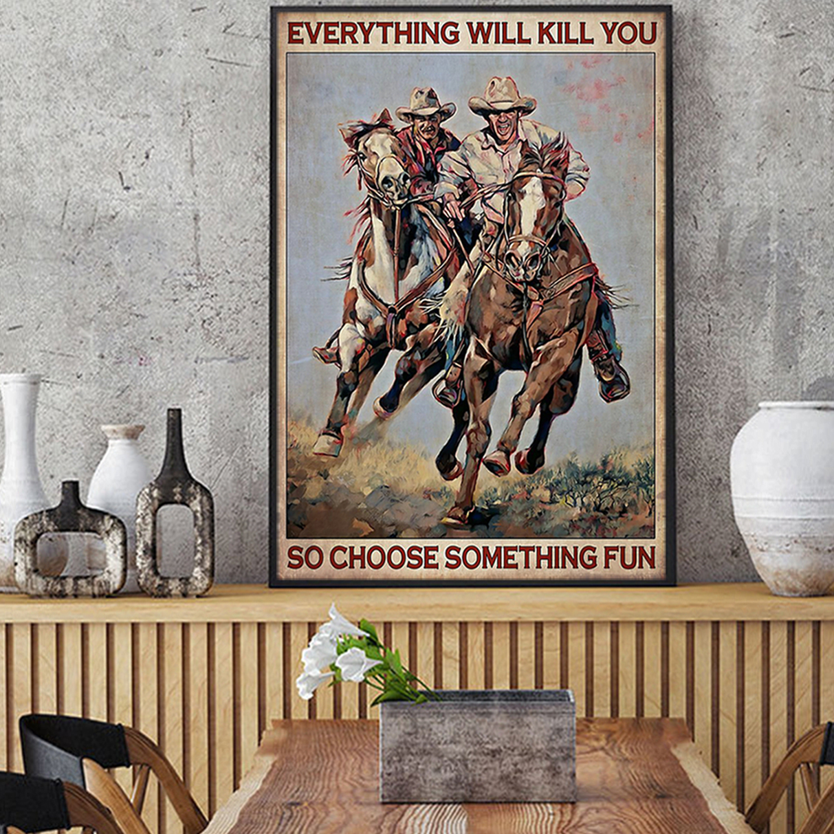 Cowboys everything will kill you so choose something fun poster A1