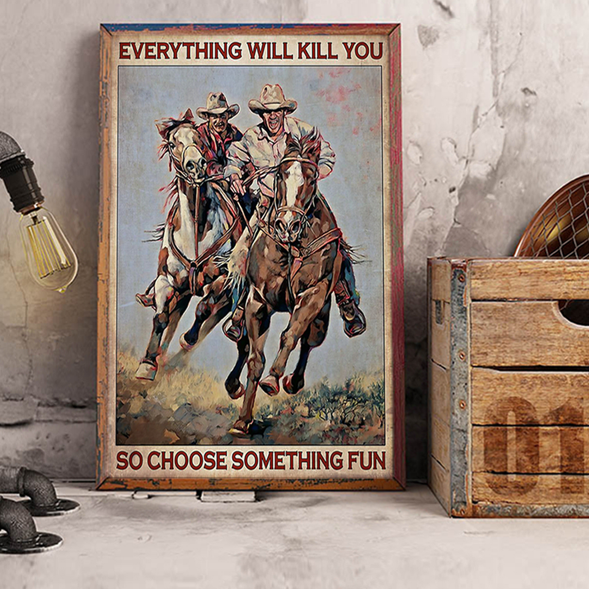 Cowboys everything will kill you so choose something fun poster A3
