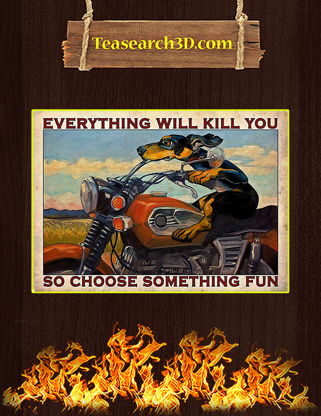 Dachshund motorcycle everything will kill you so choose something fun poster A1