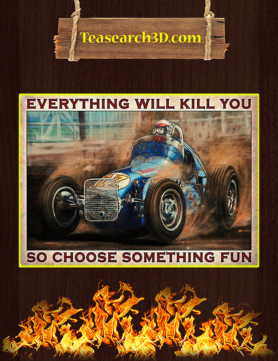 Dirt track racing everything will kill you so choose something fun poster A1