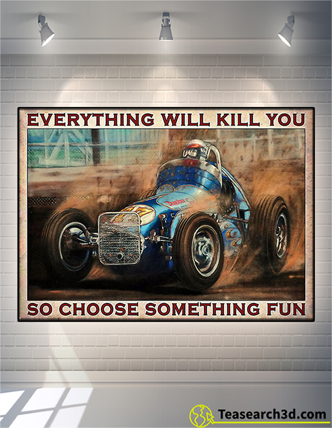 Dirt track racing everything will kill you so choose something fun poster A2
