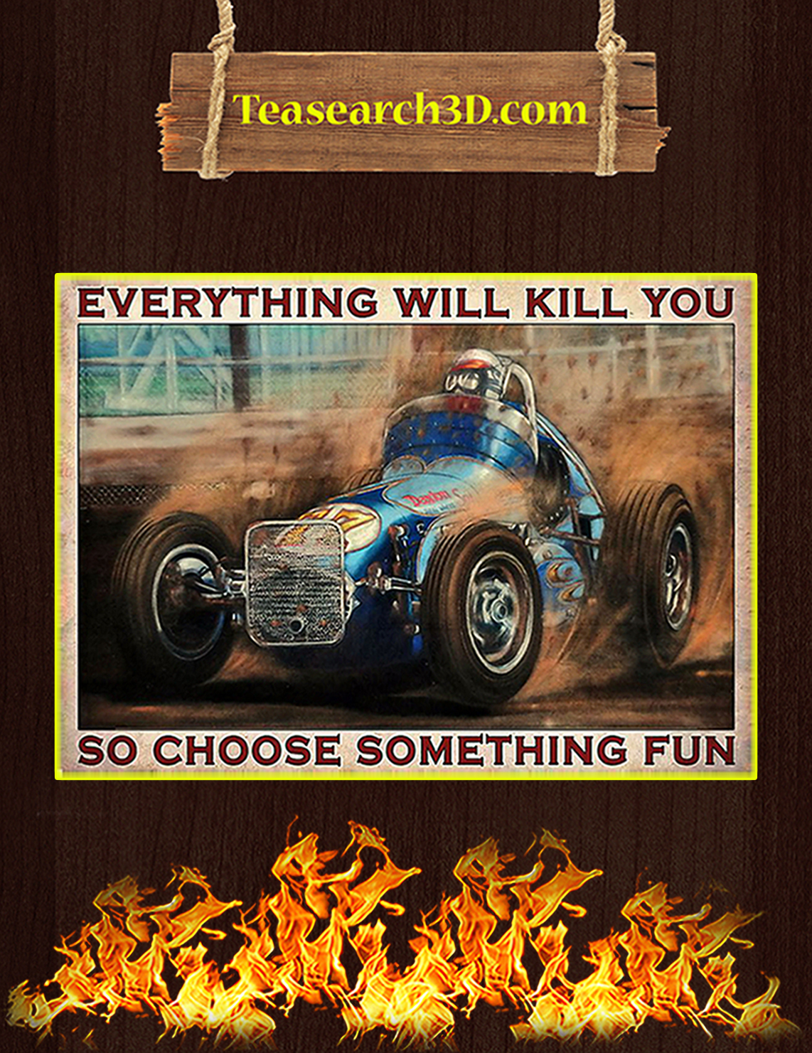 Dirt track racing everything will kill you so choose something fun poster A3